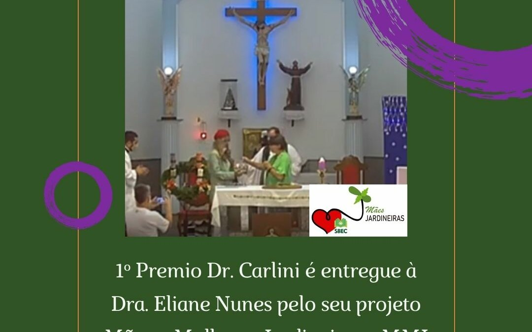 Premio Dr. Carlini e entregue a Dra. Eliane Nunes pelo seu projeto Maes e Mulheres Jardineiras MMJ